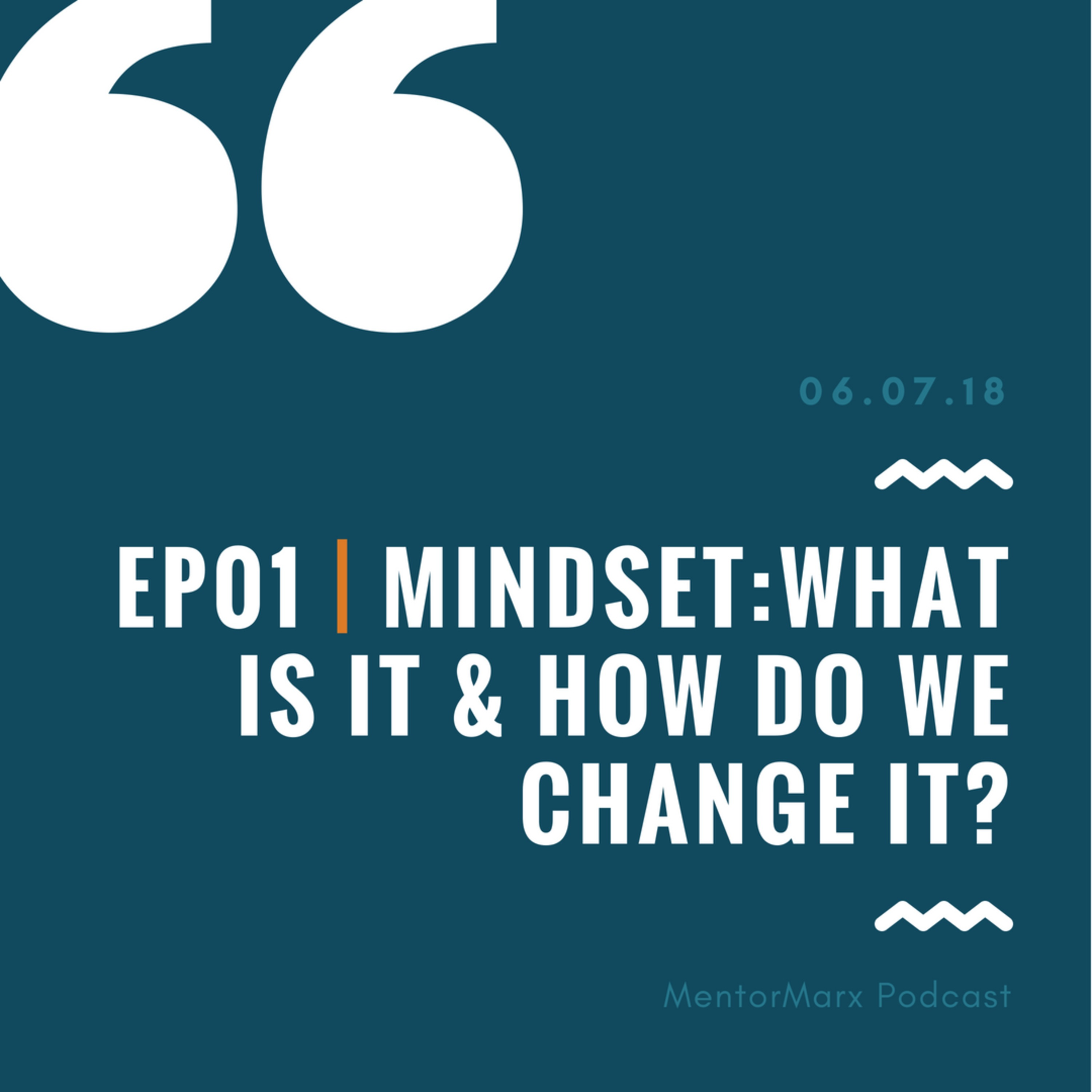 Ep01 | Mindset: What is it & how do we change it?
