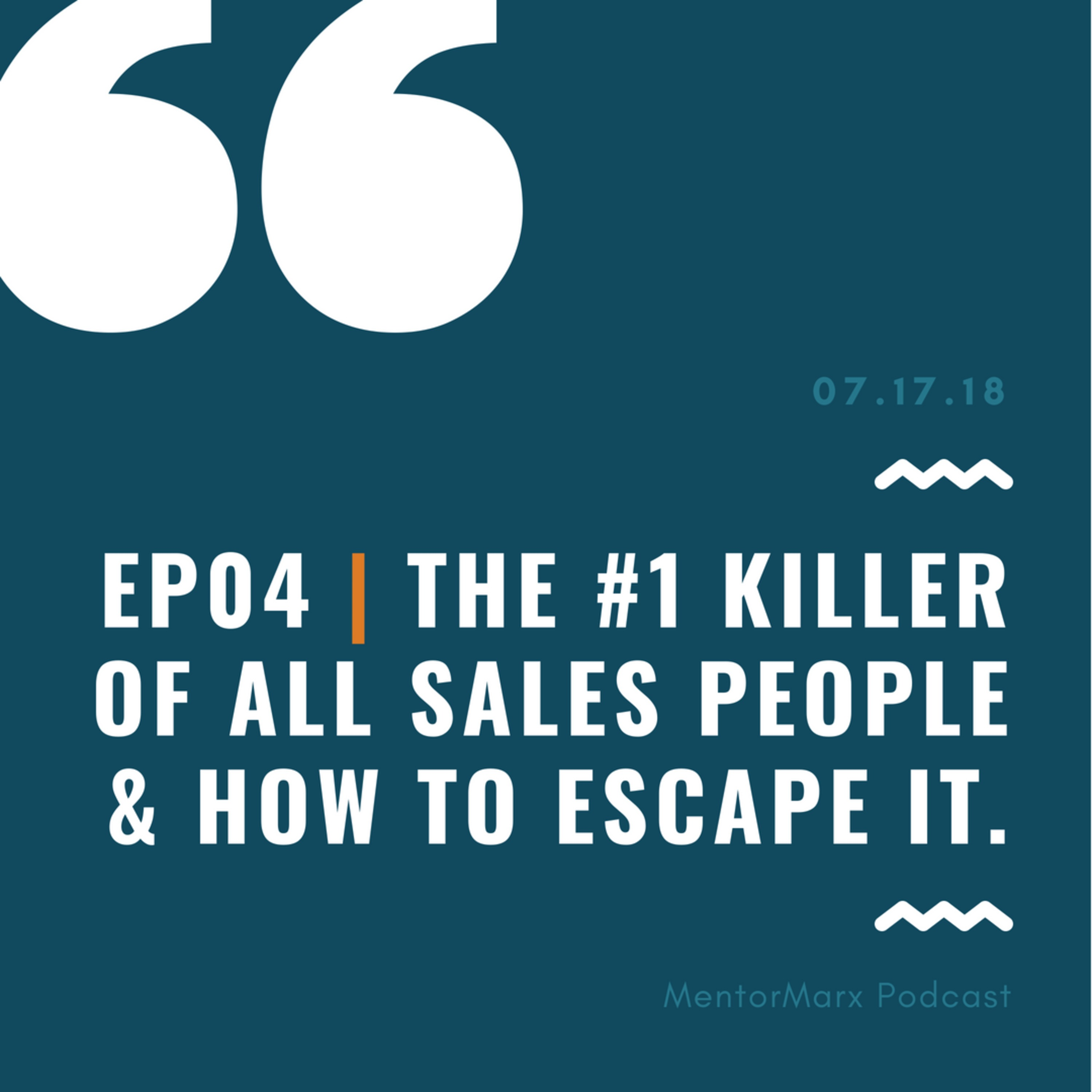 Ep04 | The #1 killer of all sales people & how to escape it