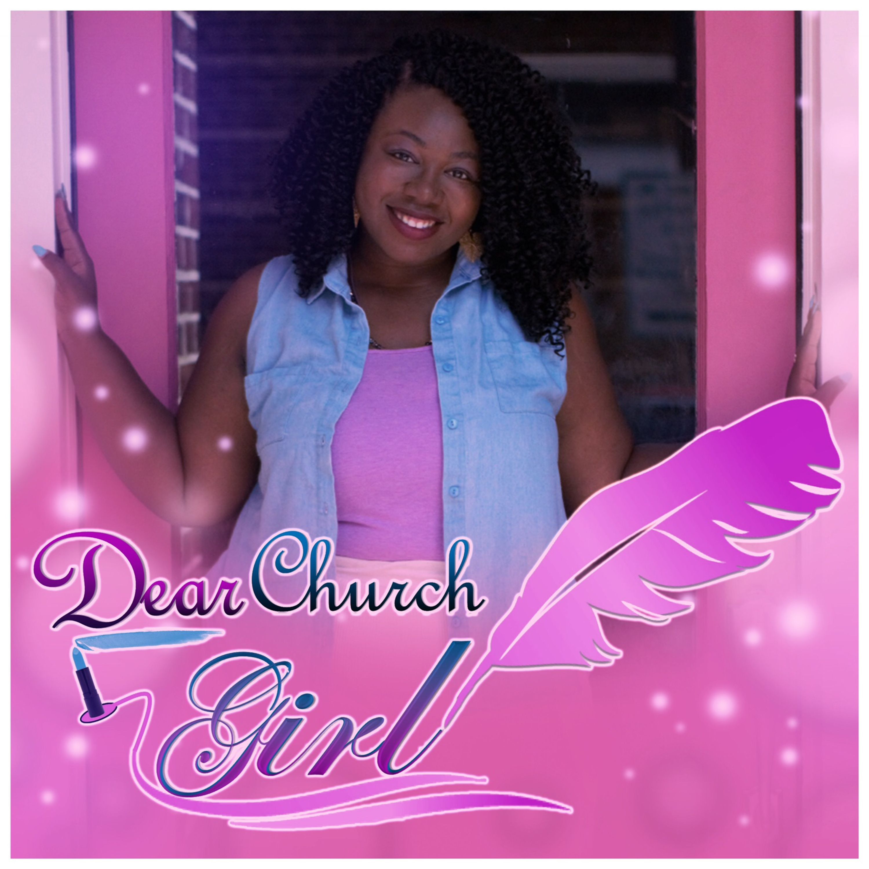 Dear Church Girl: The Podcast  - Dear Church Girl: From A Church Guy