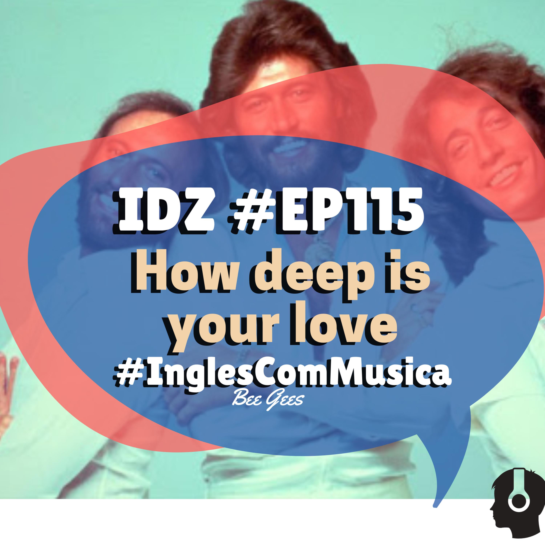 Ep. 115 - How Deep Is Your Love [Inglês com música - Bee Gees]