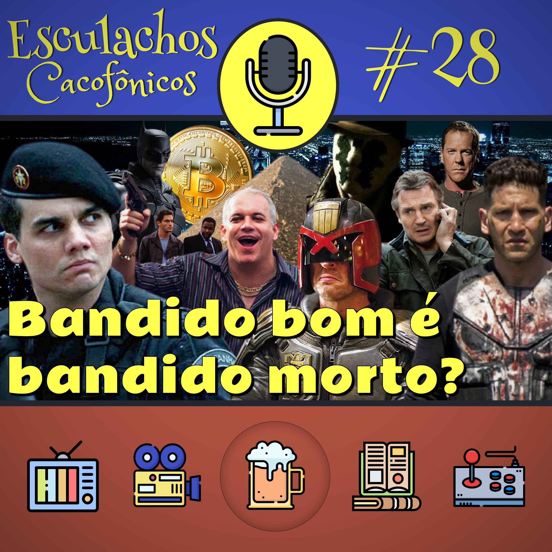 EP #28 - Bandido bom é bandido morto?