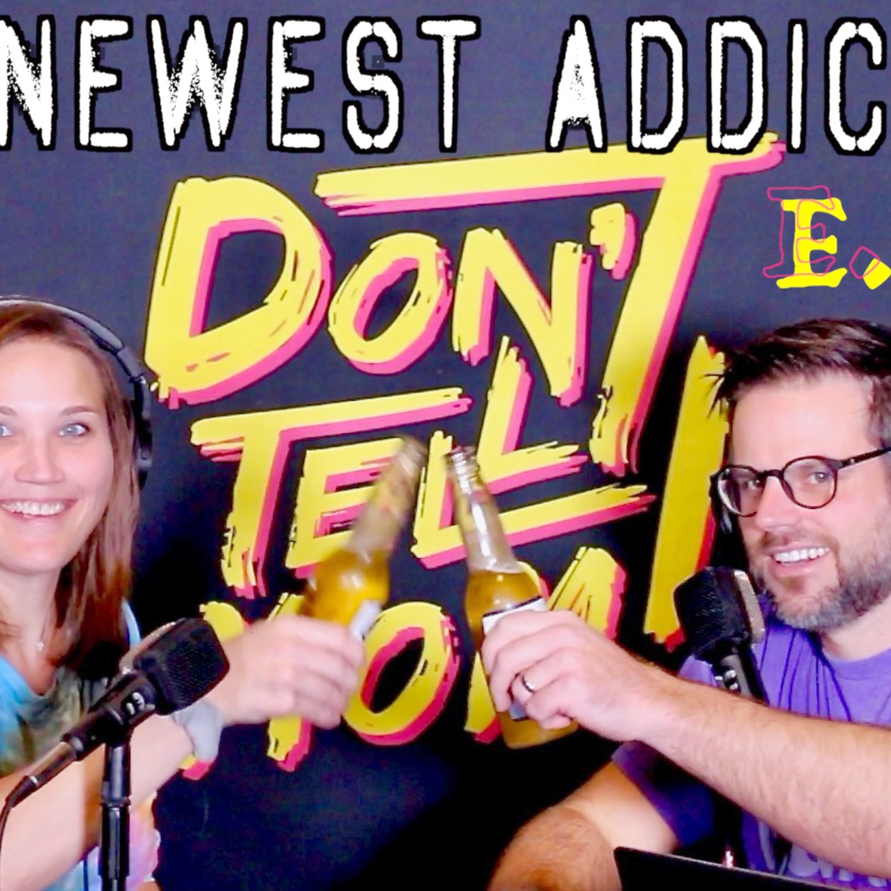 My Newest ADDICTION - Don't Tell Mom: e. 123