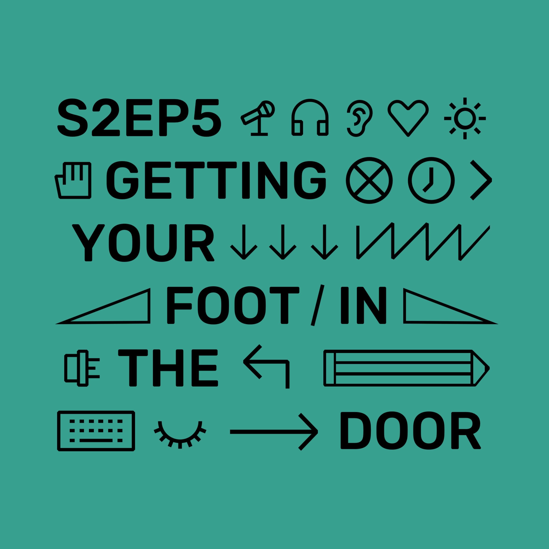 S2Ep5 - Getting a foot in the door
