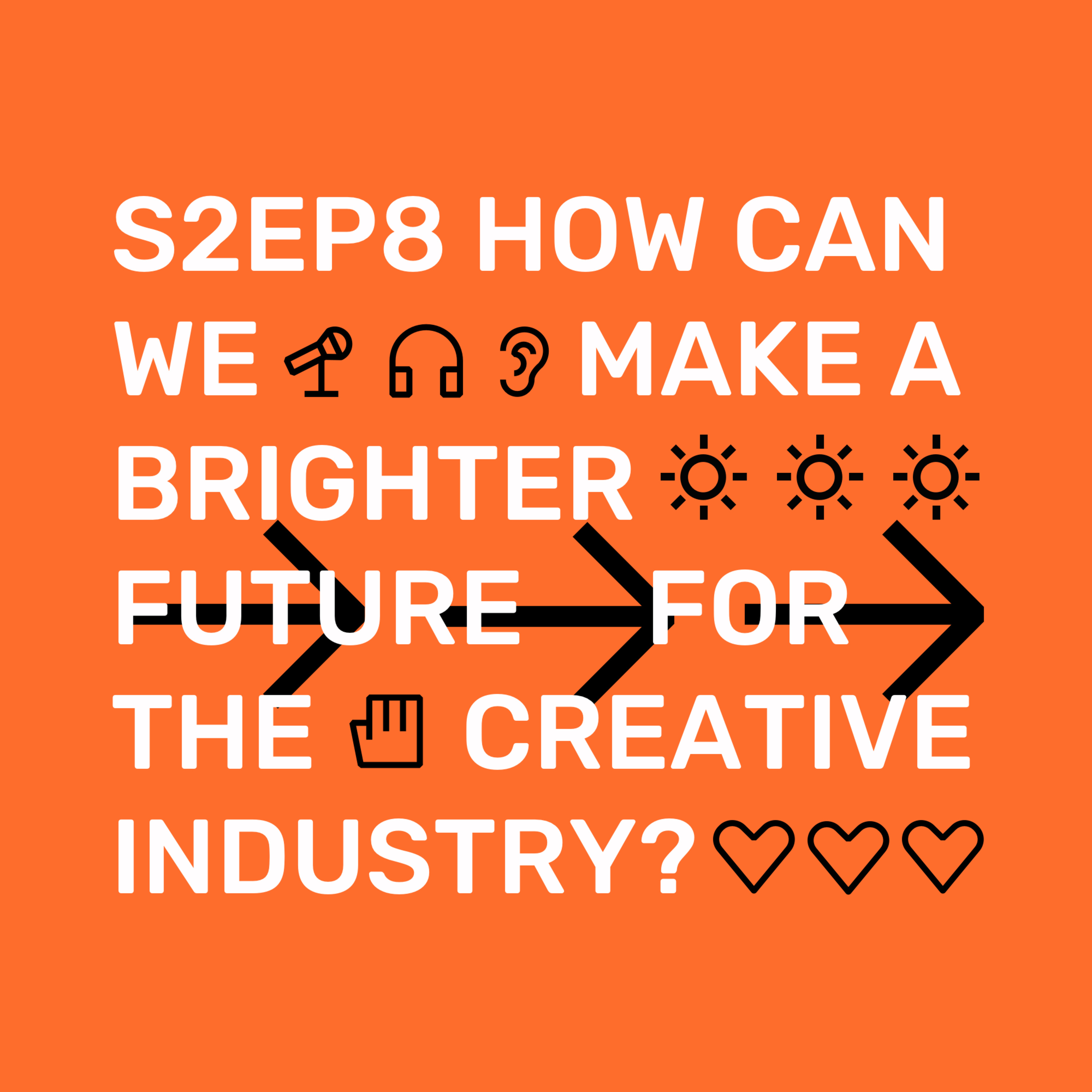 S2Ep8 How can we make a brighter future for the creative industry?