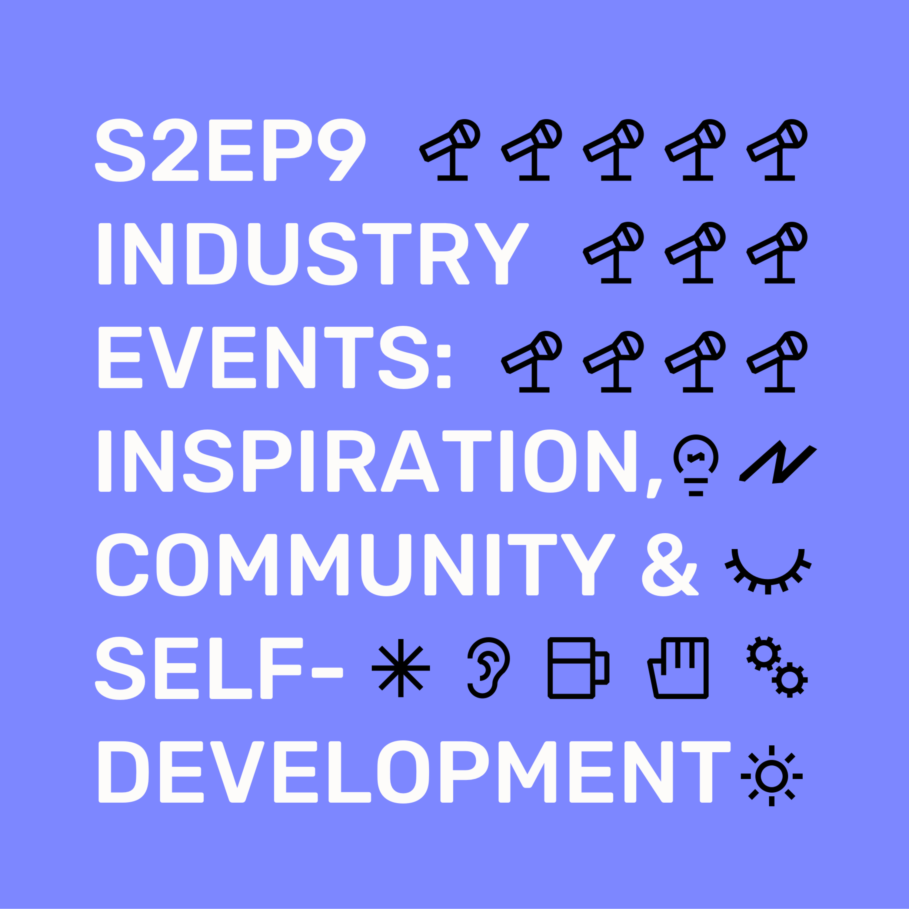 S2Ep9 Industry Events: Inspiration, community and self-development