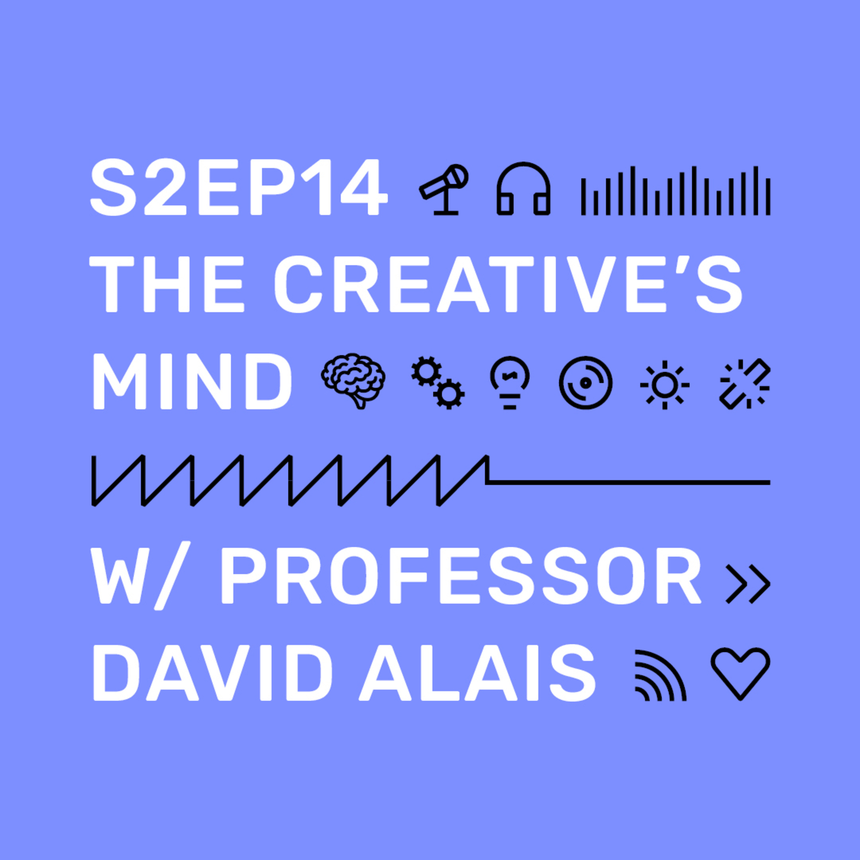 S2 Ep14 The Creative's Mind – with Professor David Alais