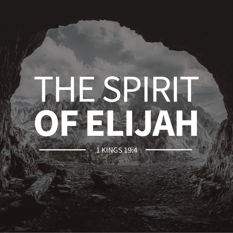 PREACHING - The Spirit of Elijah [1 Kings 19:4]