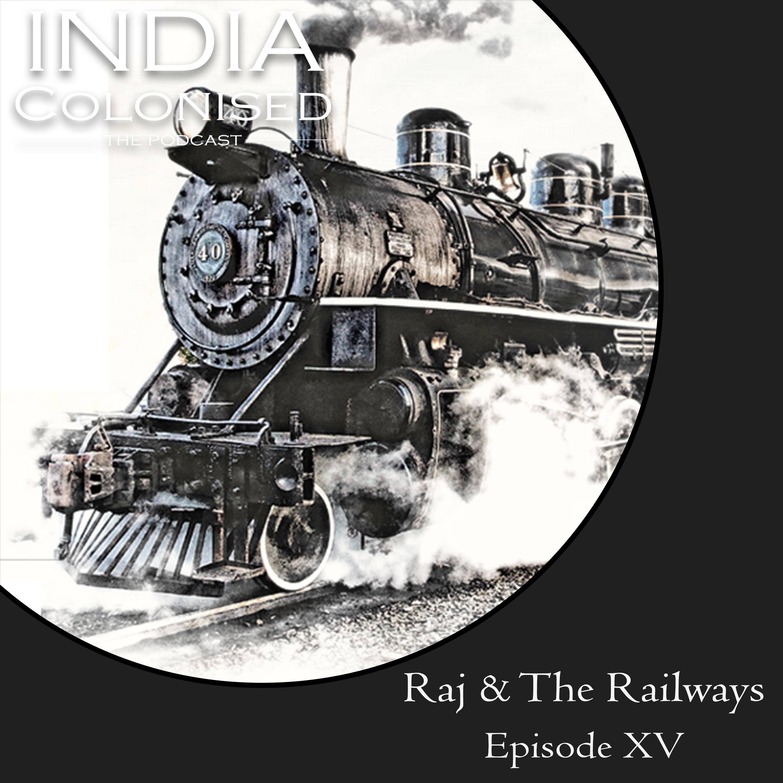 Episode 15: The Raj and Railways Pt. 1