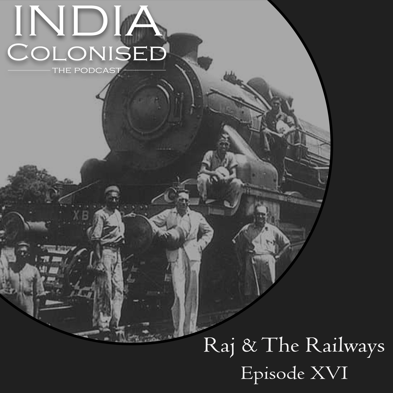 Episode 16: Raj and The Railways Pt. 2