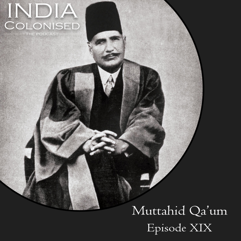 Episode 19: Muttahid Qa'um. Allama Muhammad Iqbal and creation of Pakistan
