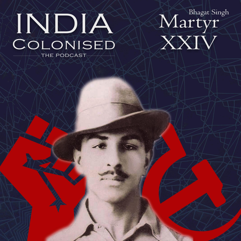 Episode 24 : Martyr - Bhagat Singh