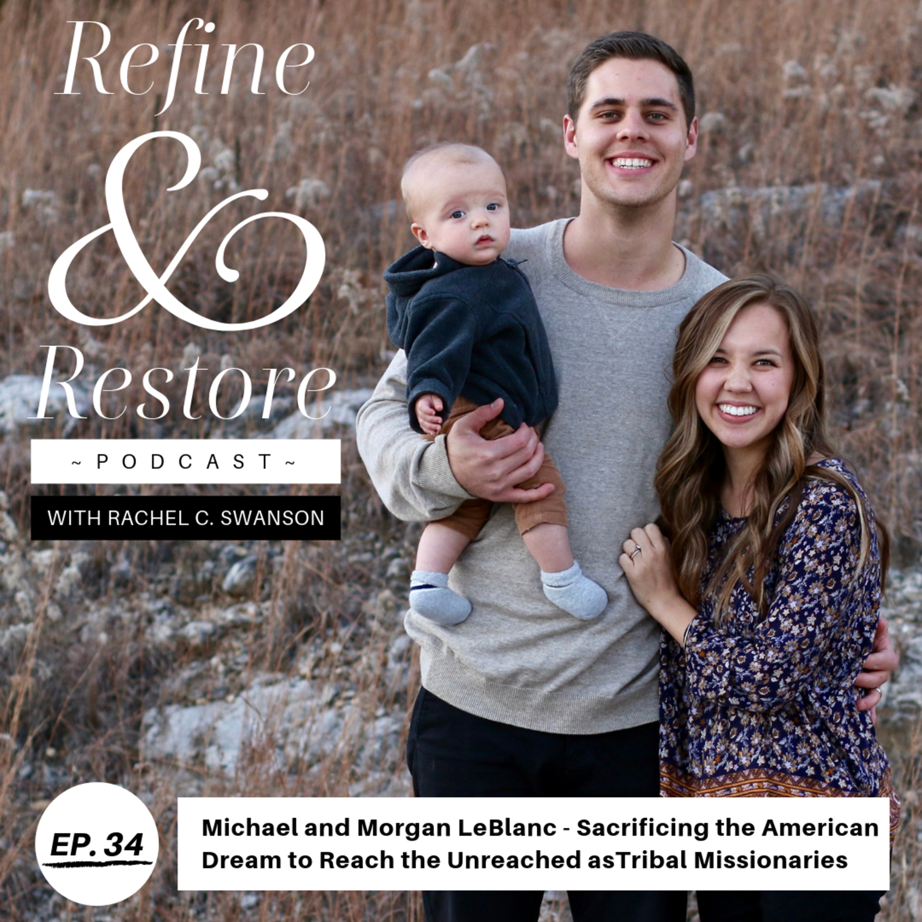 34: Michael and Morgan Leblanc - Sacrificing the American Dream to Reach the Unreached as Tribal Missionaries