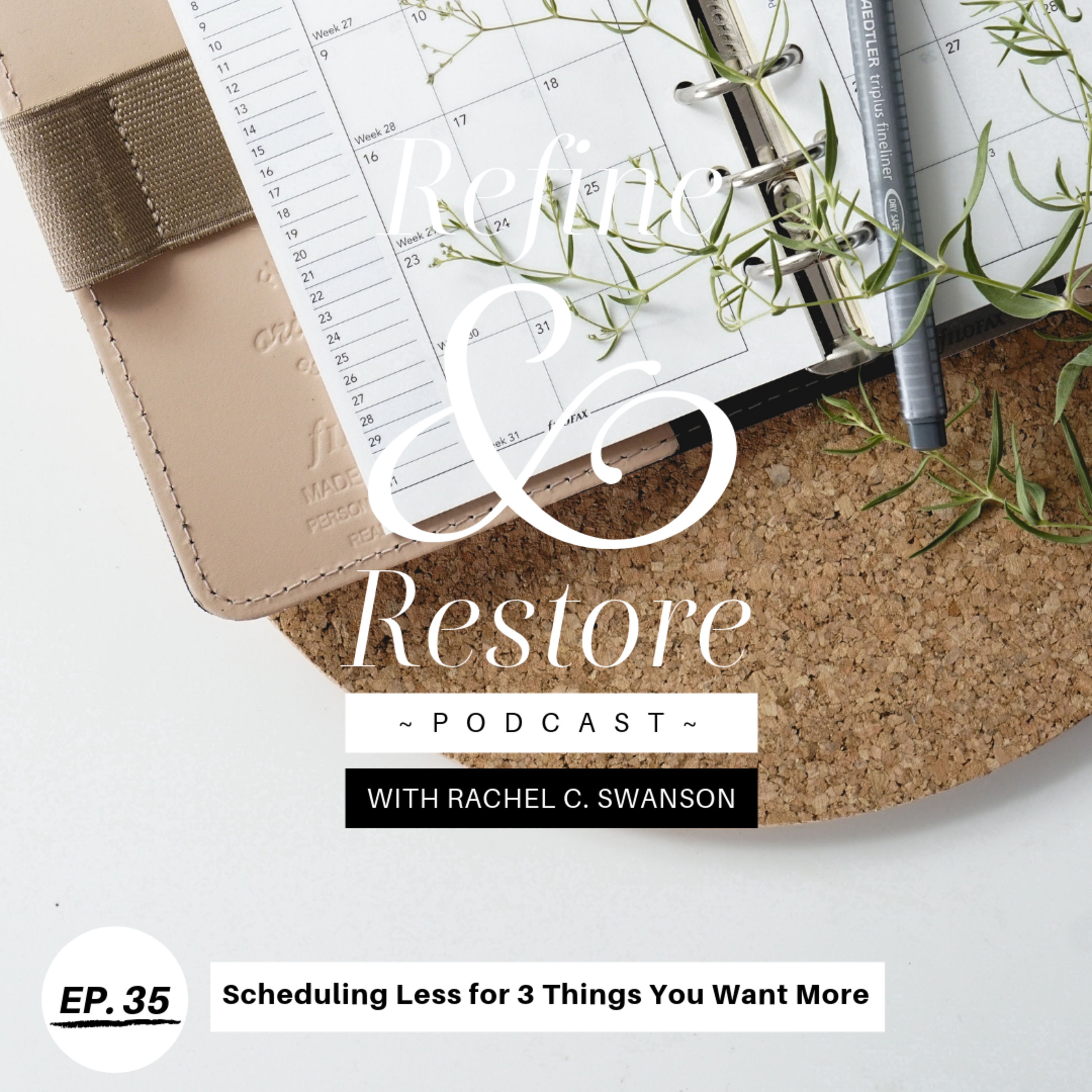 35: Scheduling Less for 3 Things You Want More