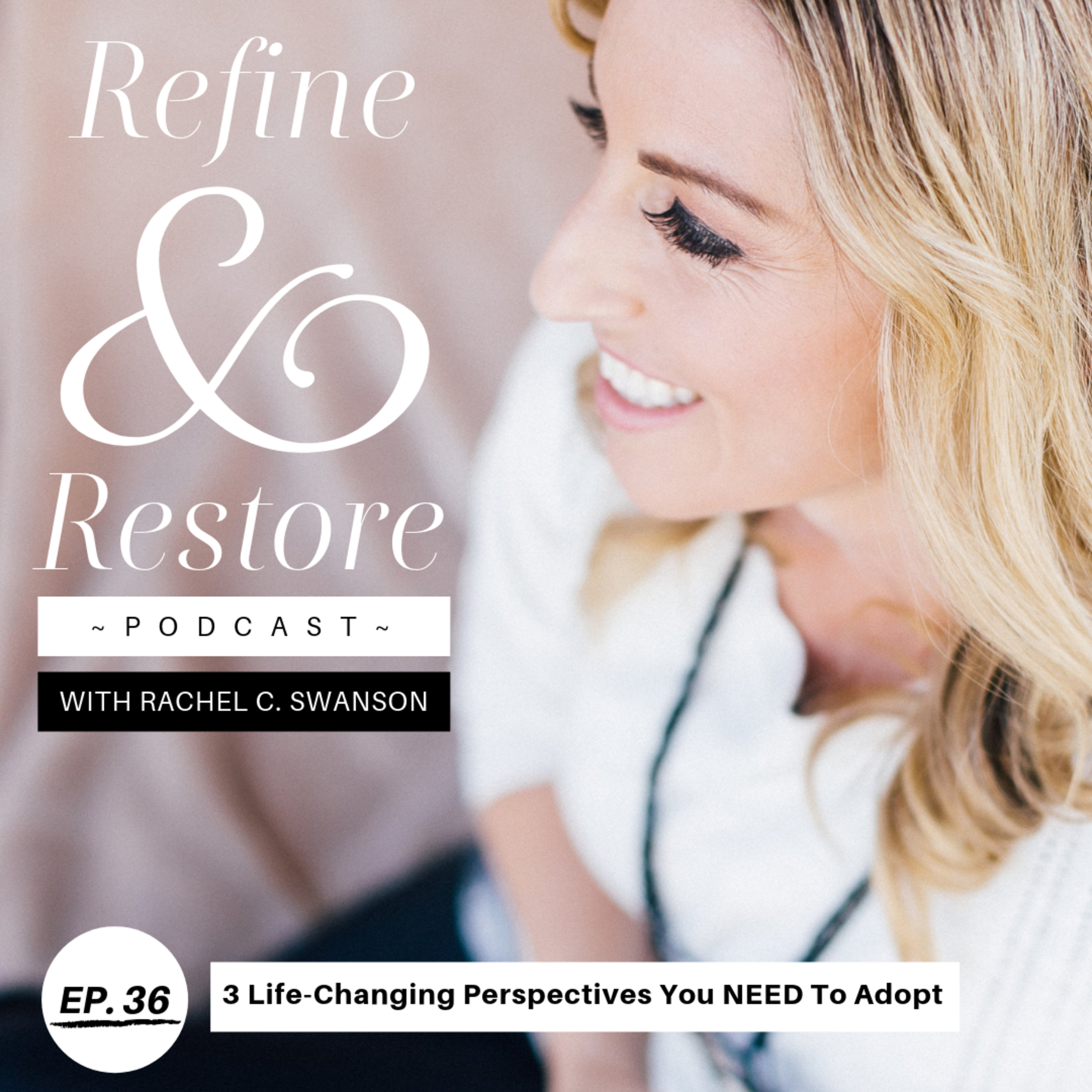 36: 3 Life-Changing Perspectives You Need to Adopt