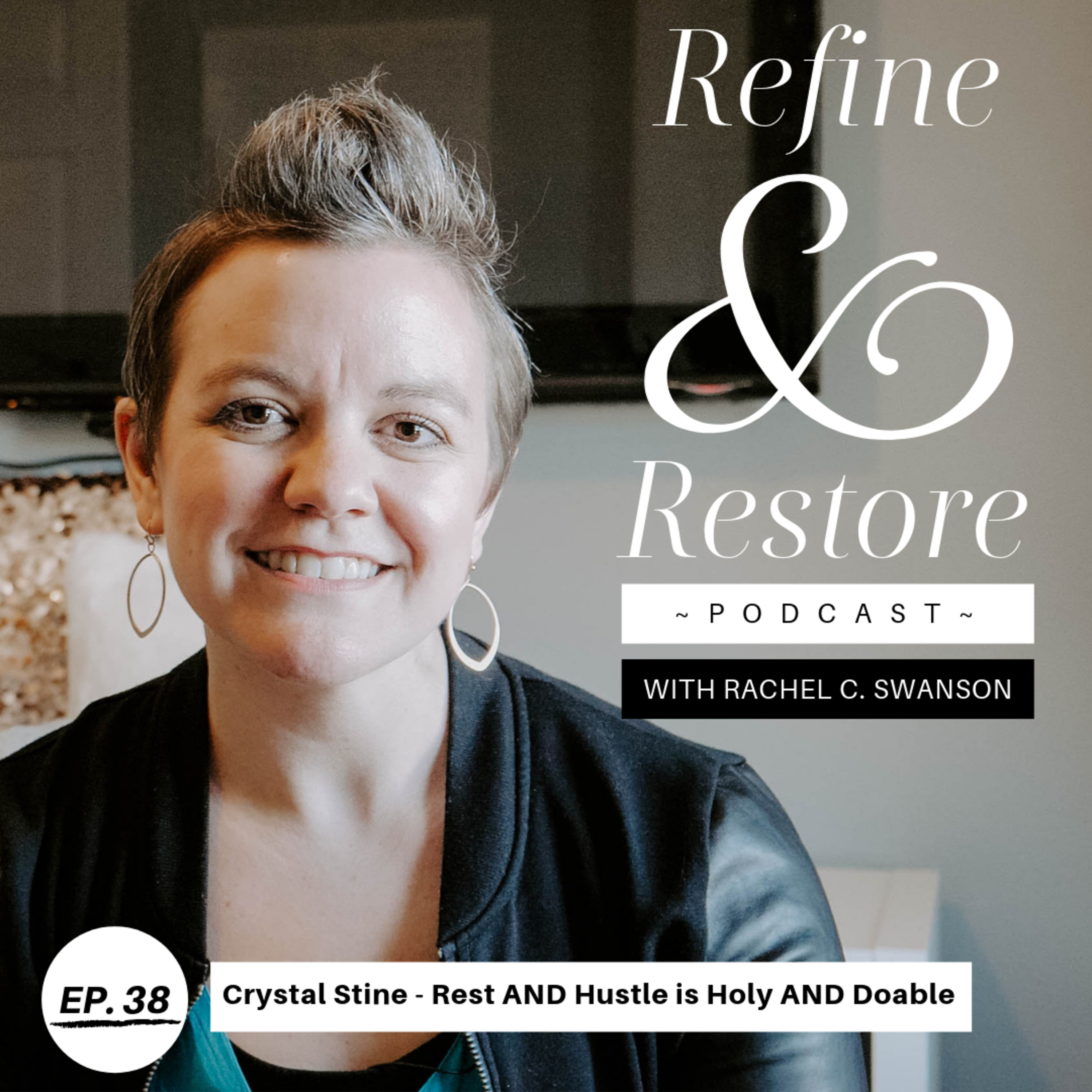 38: Crystal Stine - Rest AND Hustle is Holy AND Doable