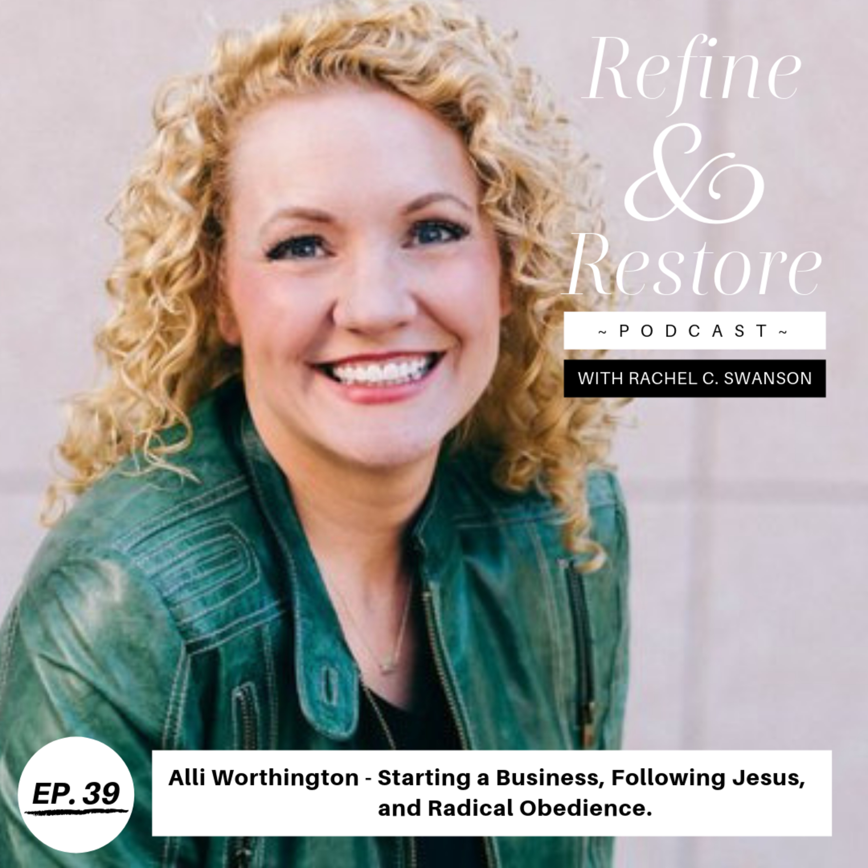39: Alli Worthington - Starting A Business, Following Jesus, and Radical Obedience.