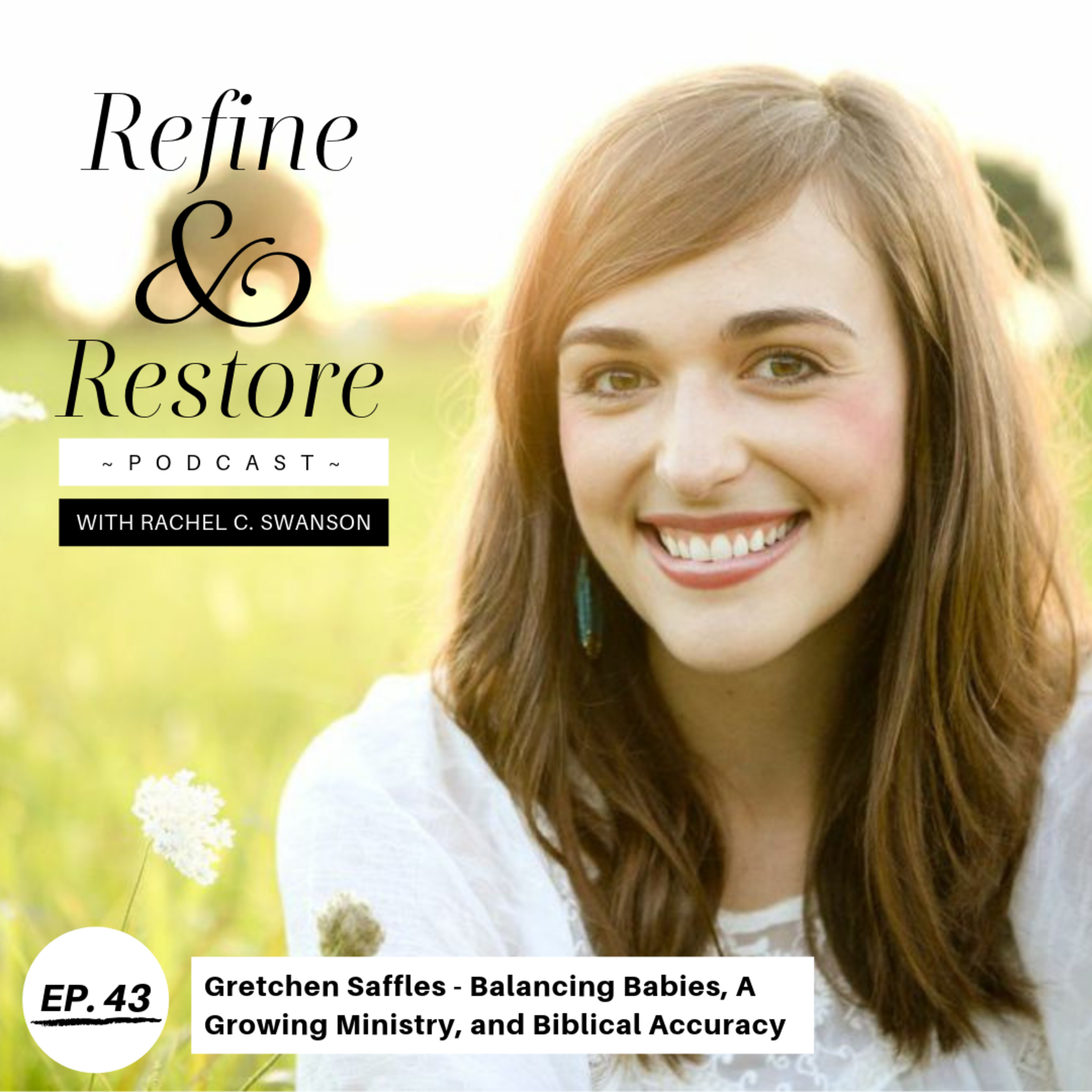 43: Gretchen Saffles - Balancing Babies, A Growing Ministry, and Biblical Accuracy