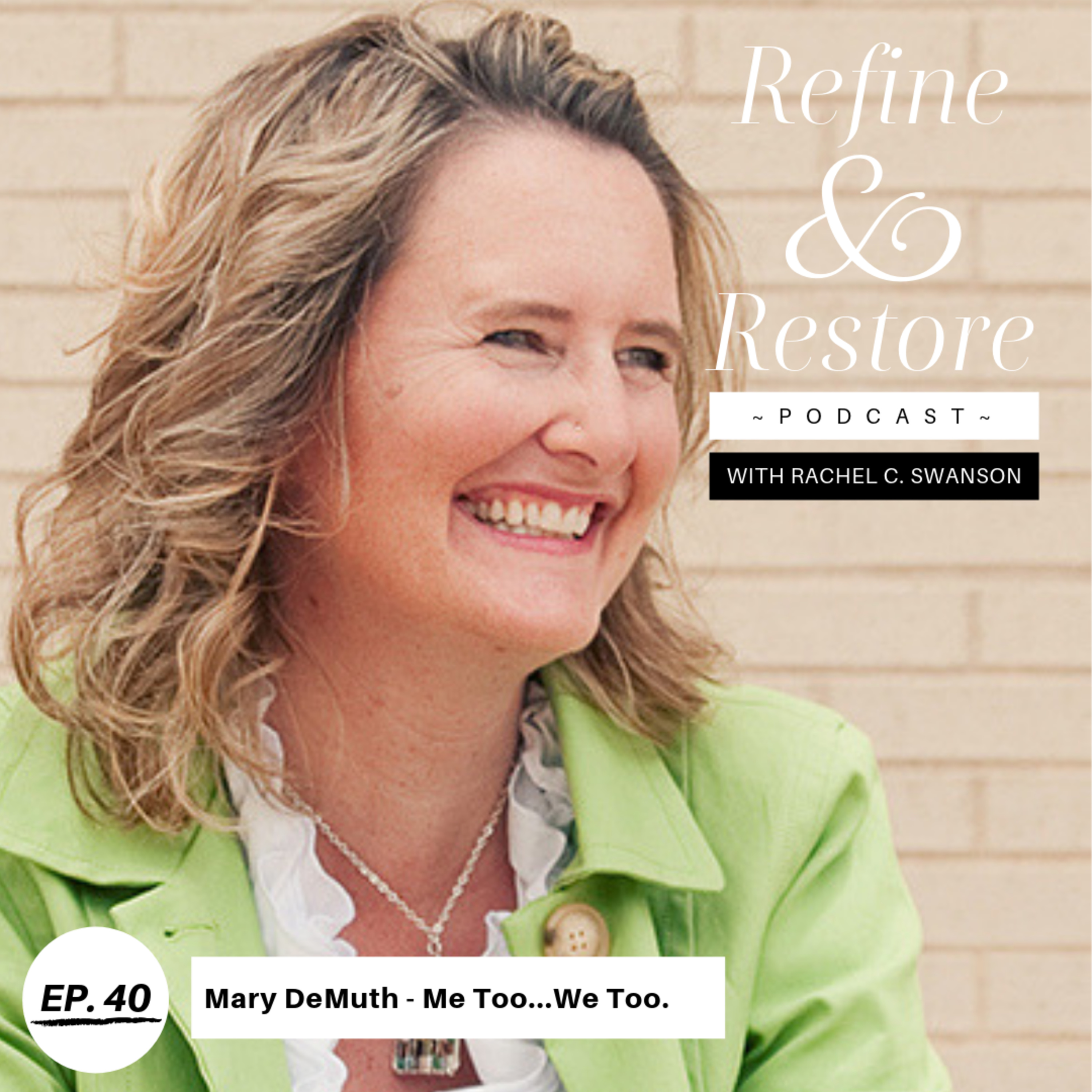 40: Mary DeMuth - Me Too...We Too.