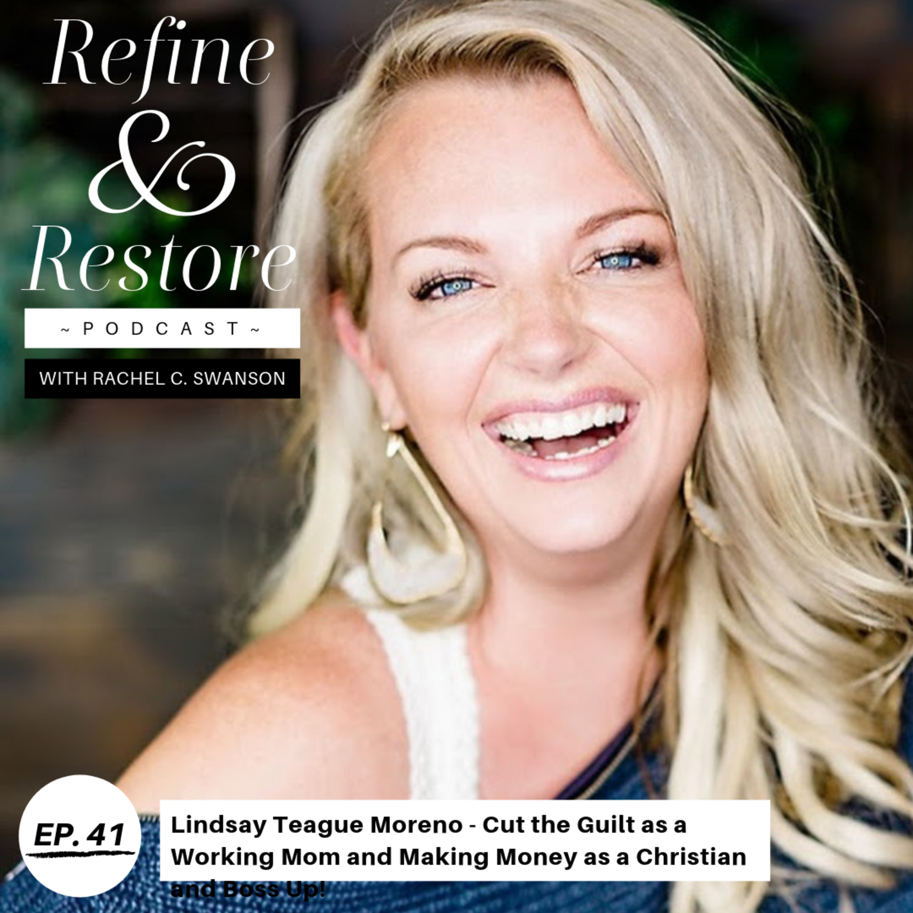 41: Lindsay Teague Moreno - Cut the Guilt as a Working Mom and Making Money as a Christian