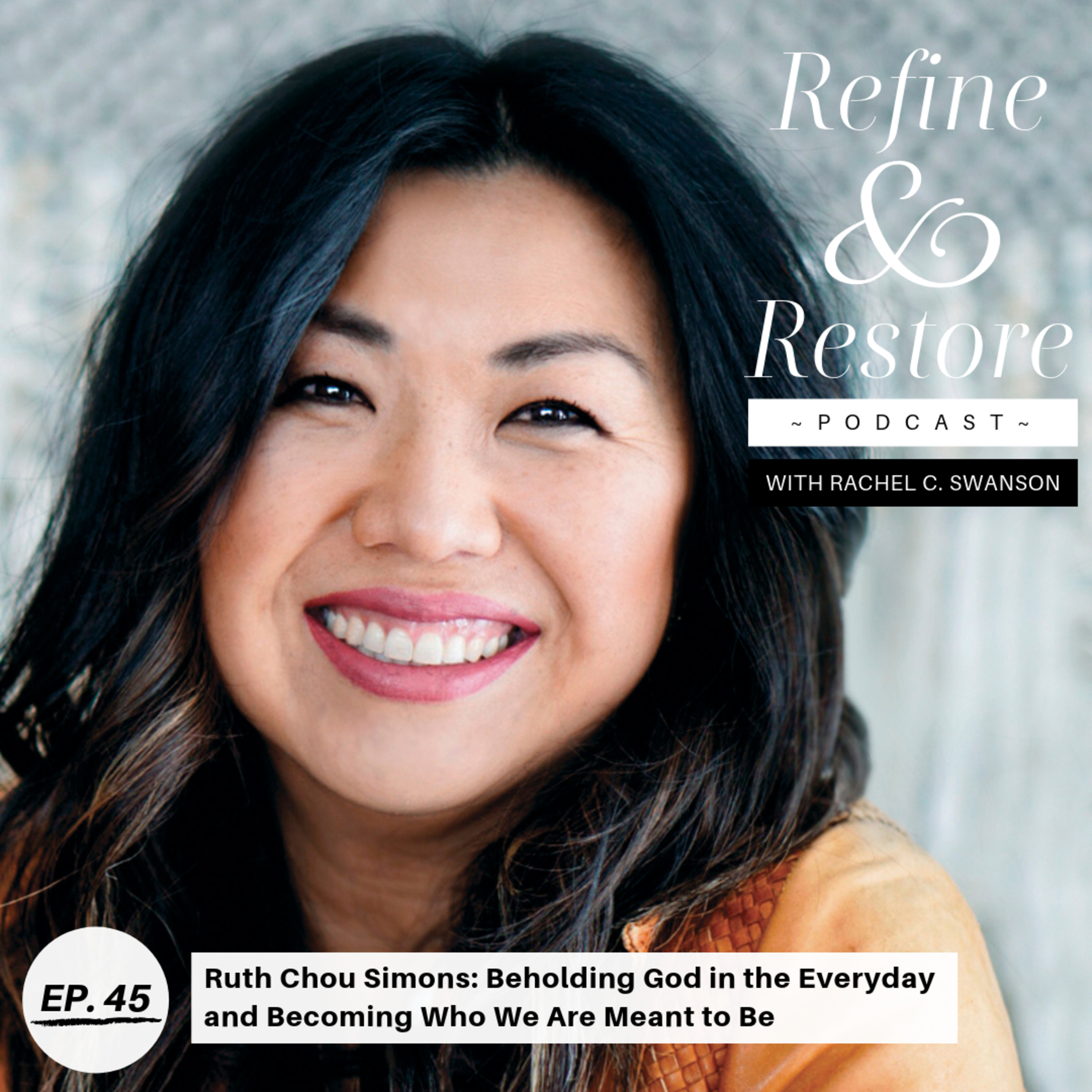 45: Ruth Chou Simons - Beholding God in the Everyday and Becoming Who We Are Meant to Be