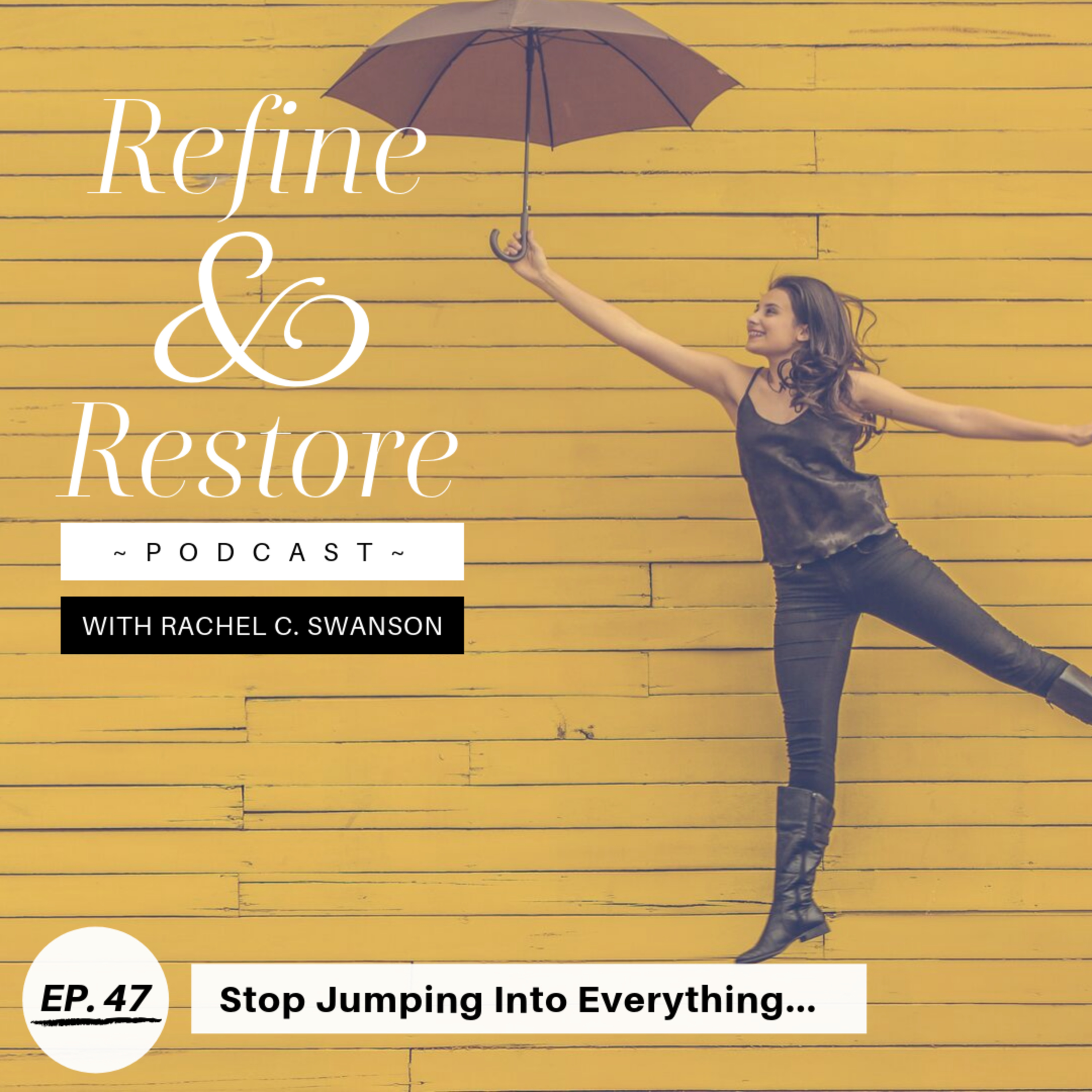 47: Stop Jumping Into Everything
