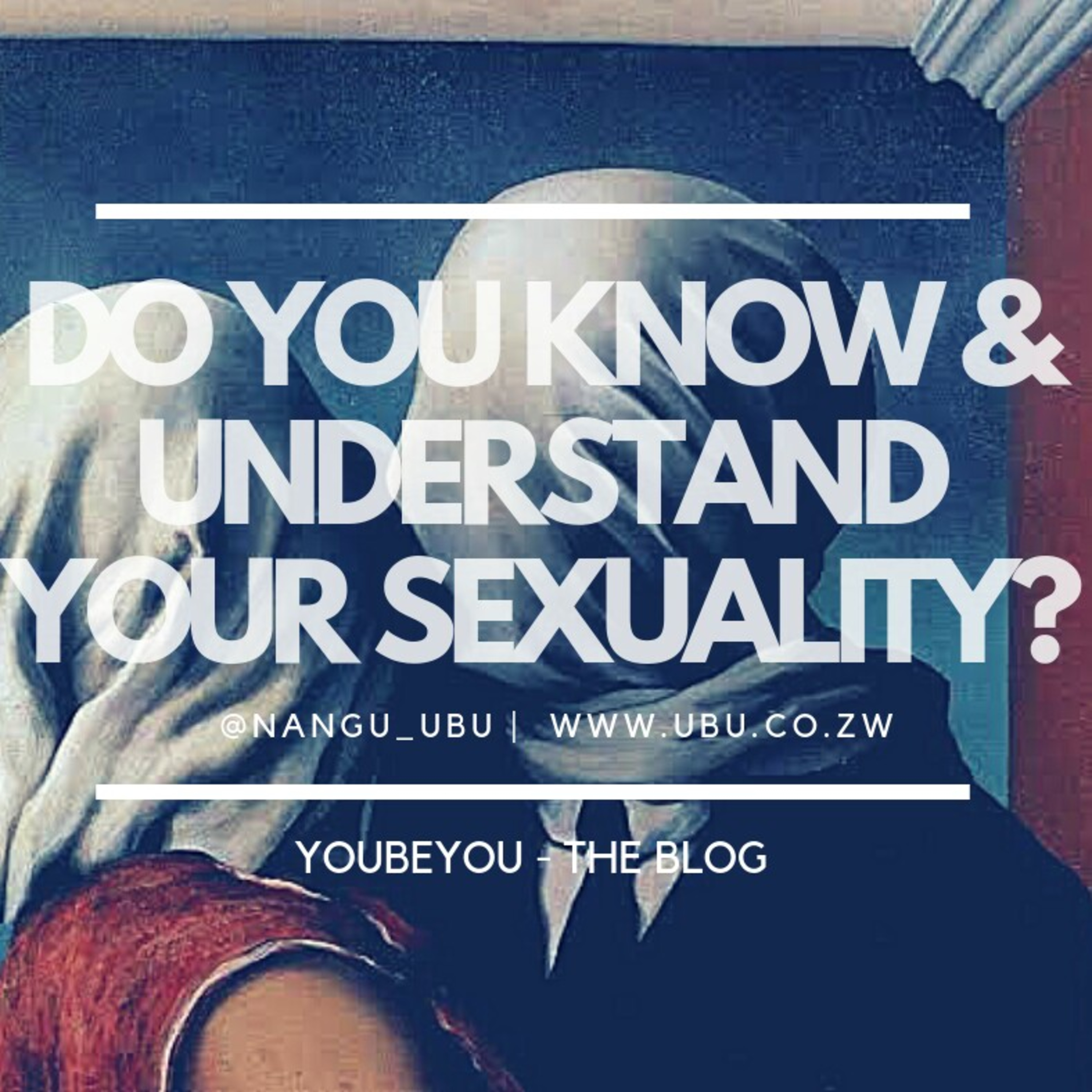 DO YOU KNOW AND UNDERSTAND YOUR SEXUALITY
