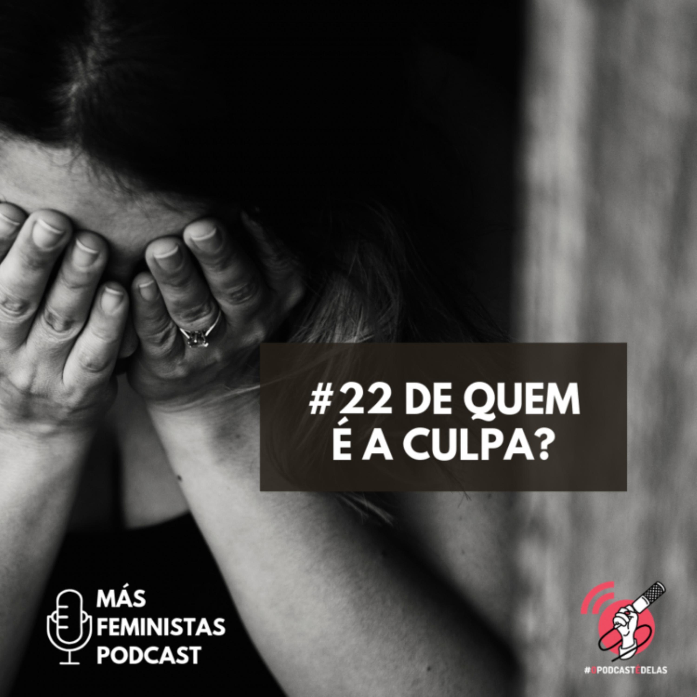 #22 De quem é a culpa?