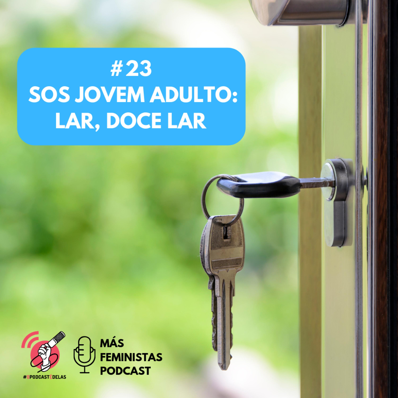 #23 SOS Jovem adulto: lar, doce lar