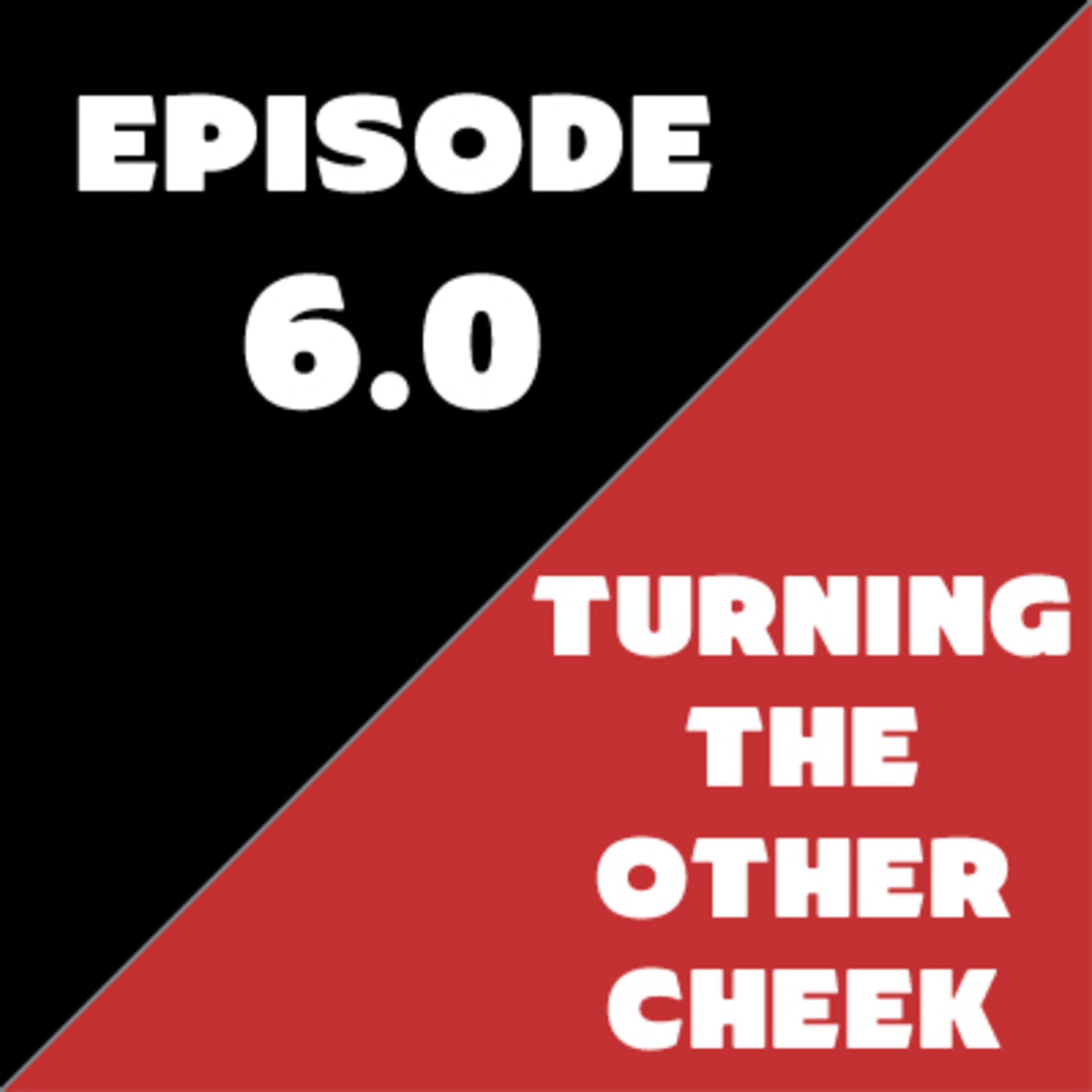 Episode 06 - Turning the Other Cheek
