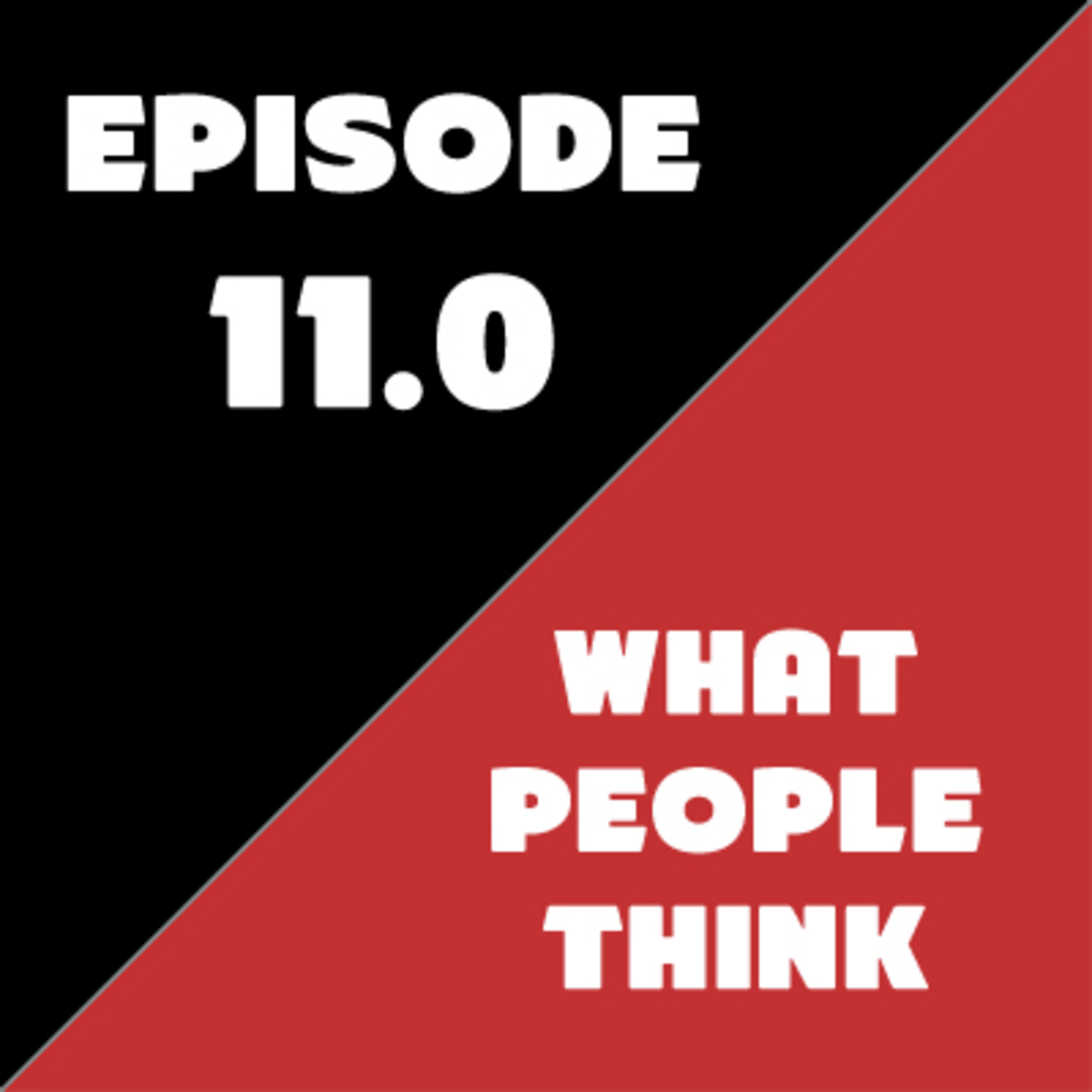 Episode 11 - What People Think