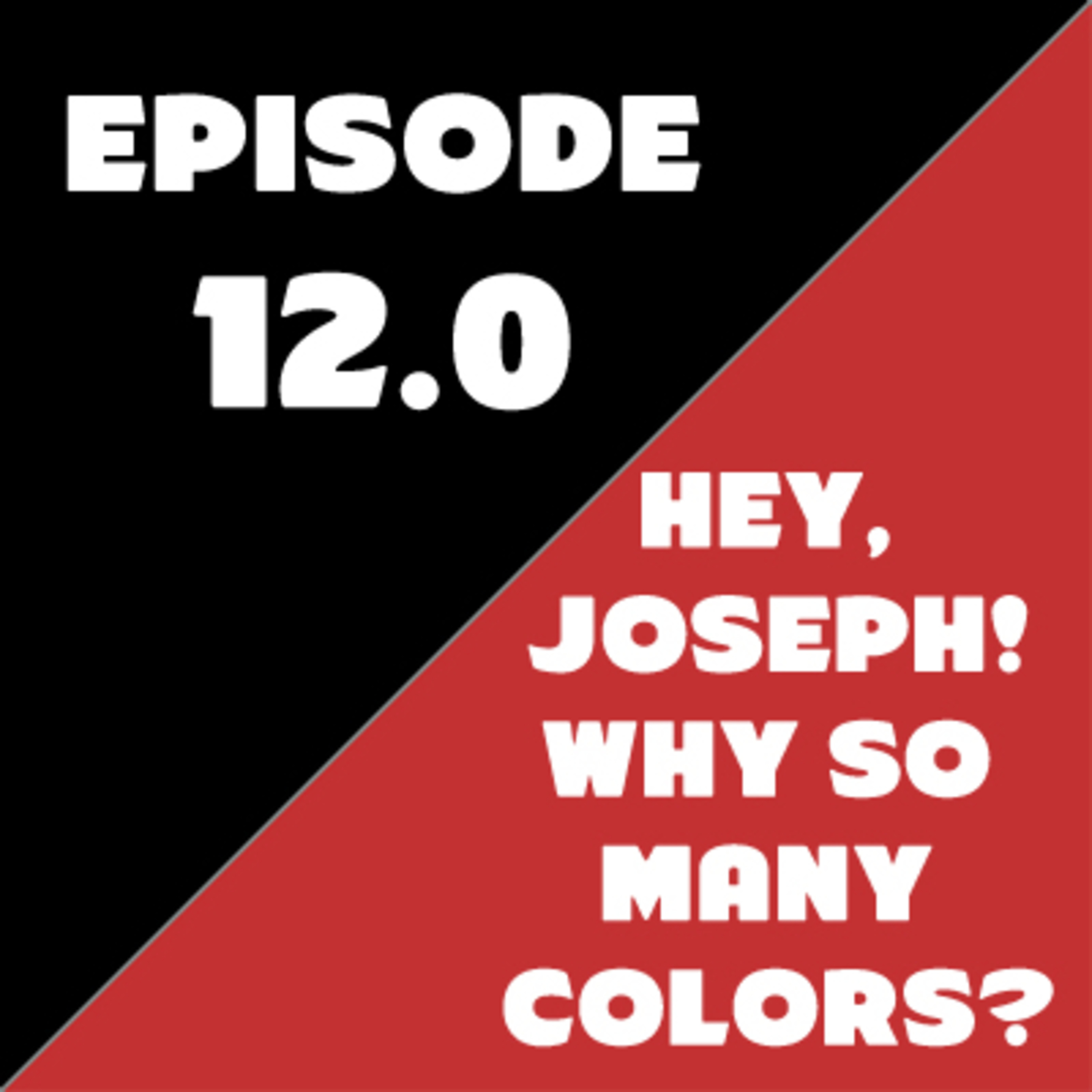 Episode 12 - Hey, Joseph! Why So Many Colors?