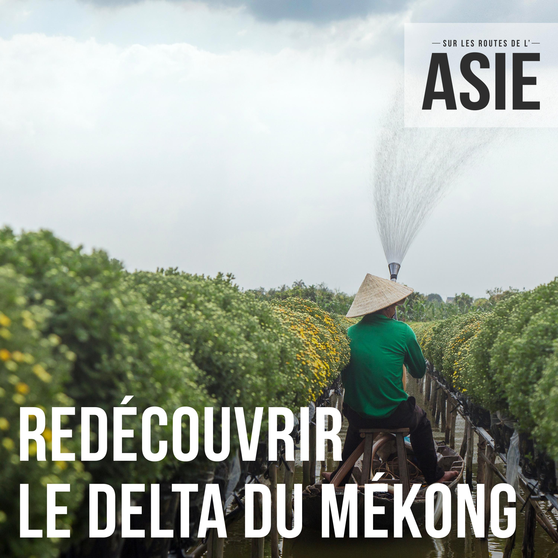 #70 – Redécouvrir le delta du Mékong (Vietnam)