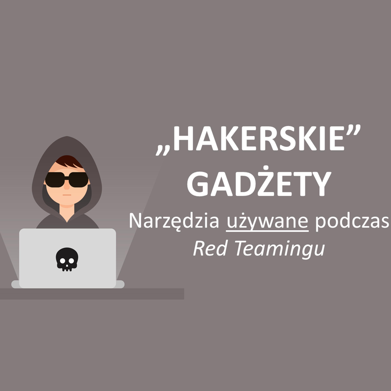 """""""HAKERSKIE"""" GADŻETY - narzędzia używane podczas Red Teamingu"""