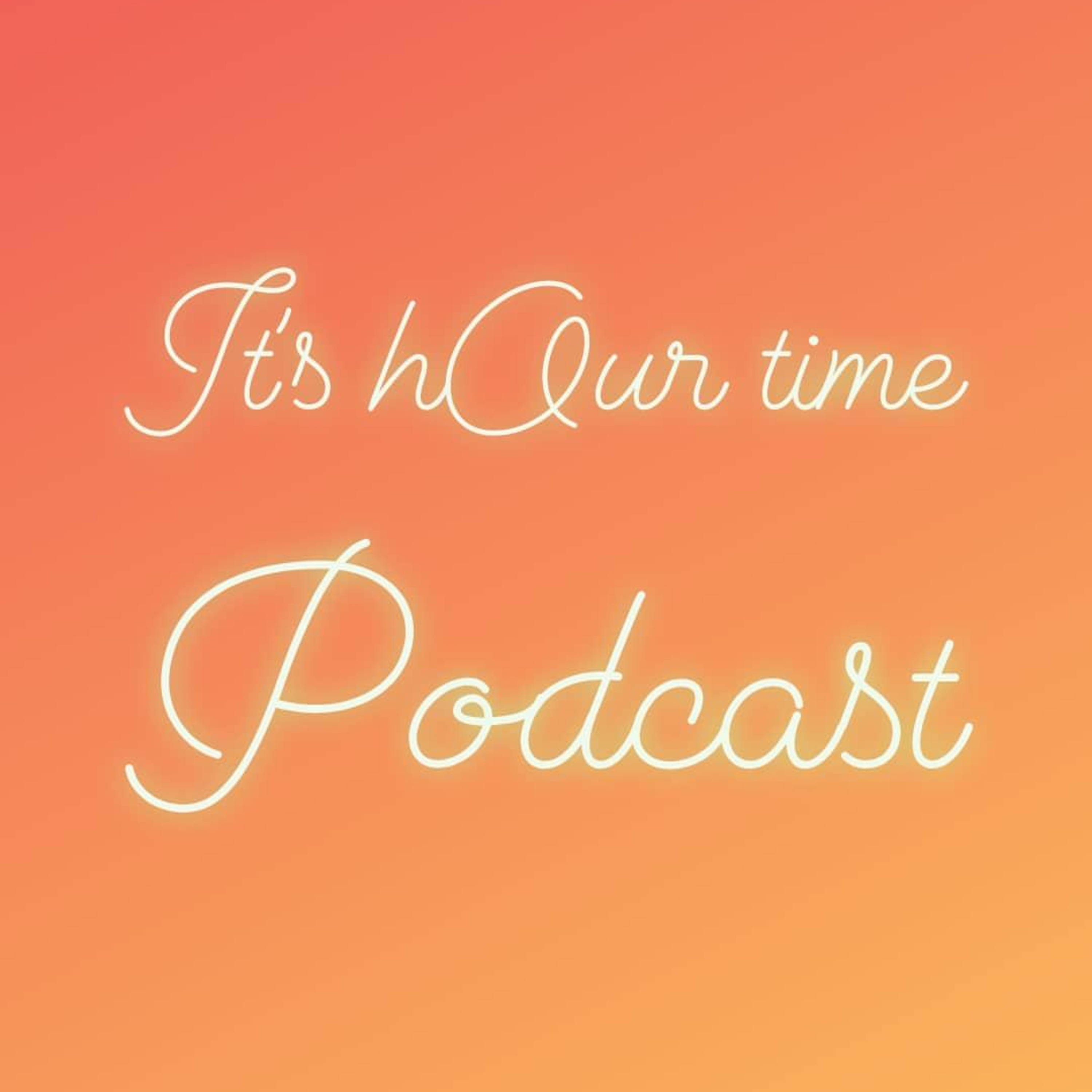 it's hOur time Podcast intrOurduction