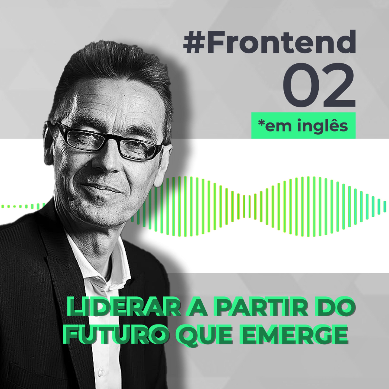 #Frontend 02 - Liderar a partir do futuro que emerge, com Otto Scharmer