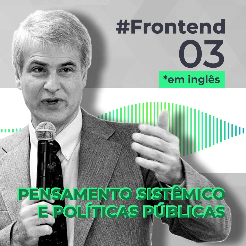 #Frontend 03 - Pensamento sistêmico e políticas públicas, com Karim Chichakly