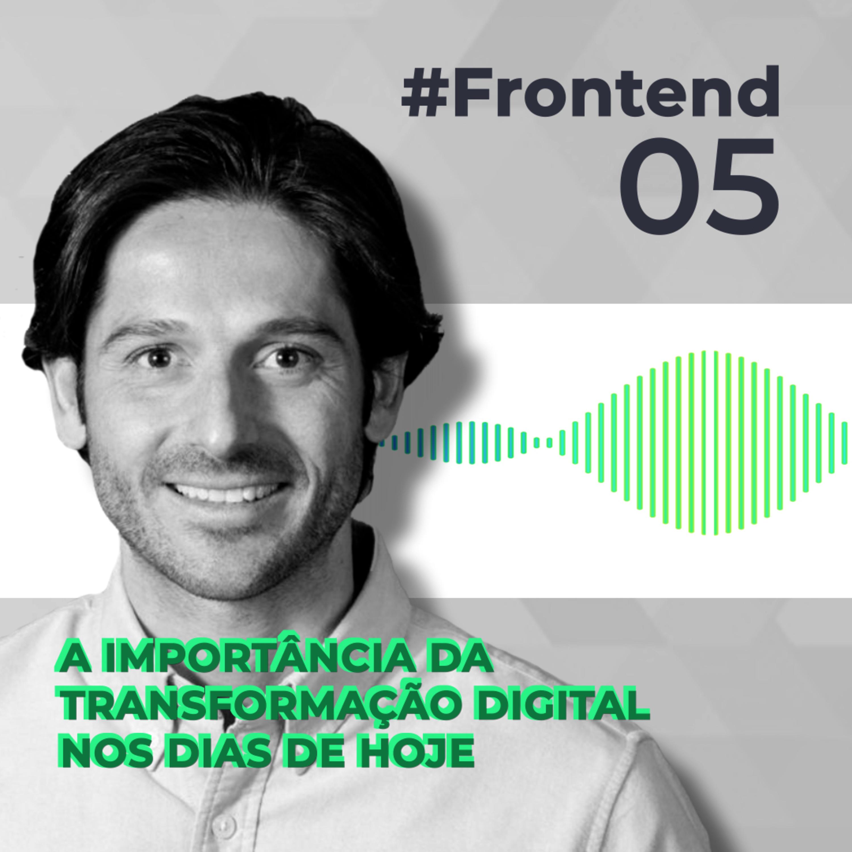 #Frontend 05 - A importância da Transformação Digital nos dias de hoje, com Rodrigo Galvão