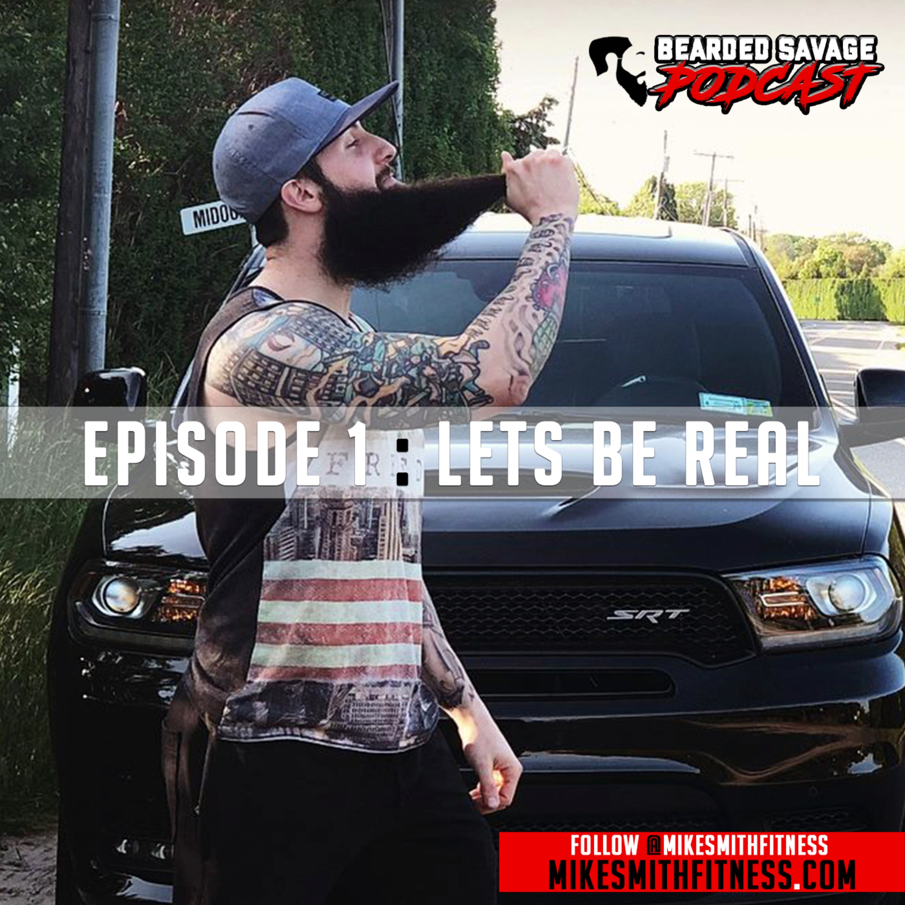 Bearded Savage Podcast | Episode 1 : Lets Be Real