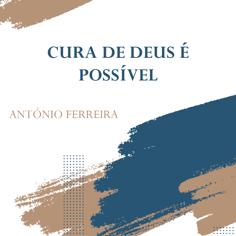 Cura de Deus é Possível | Ap. António Ferreira