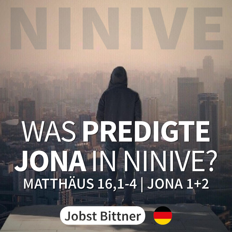 PREDIGT - Was predigte Jona in Ninive? [Mt 16,1-4 & Jo 1+2]