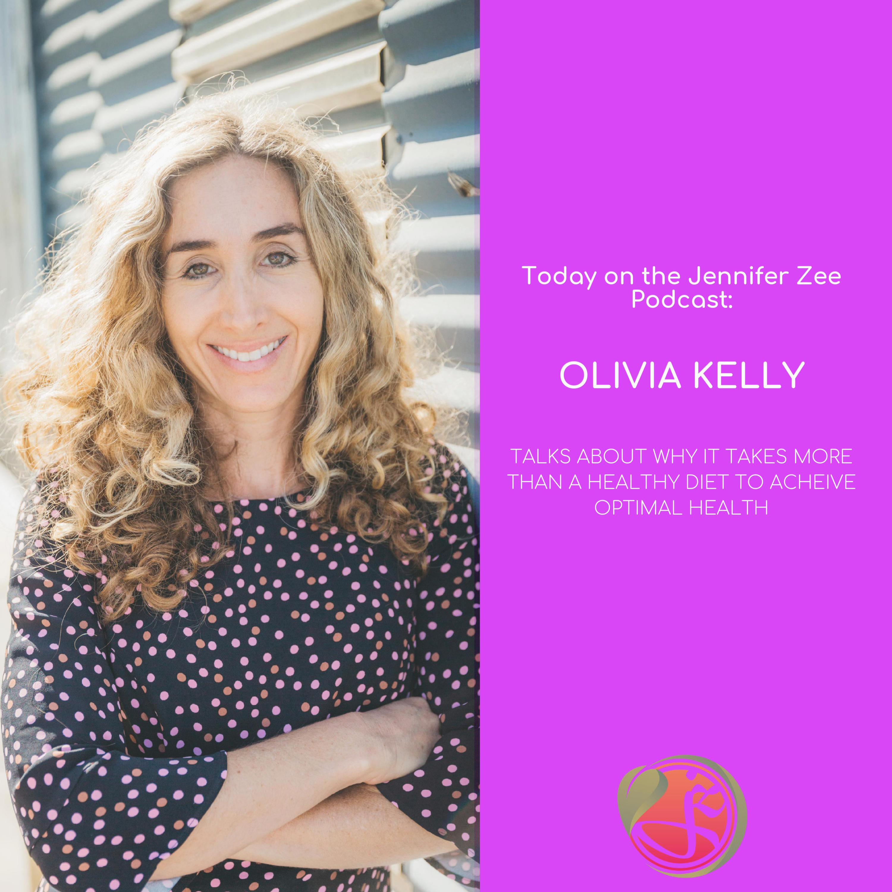 Why it Takes More Than a Healthy Diet to Achieve Optimal Health - with Olivia Kelly
