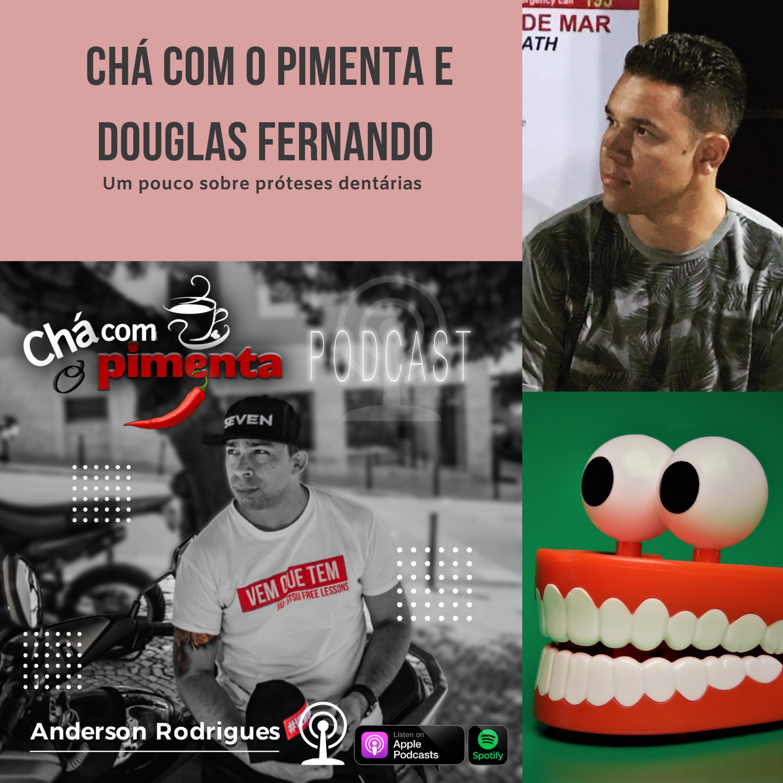 Chá com o pimenta com Douglas Fernando o Protético! #5