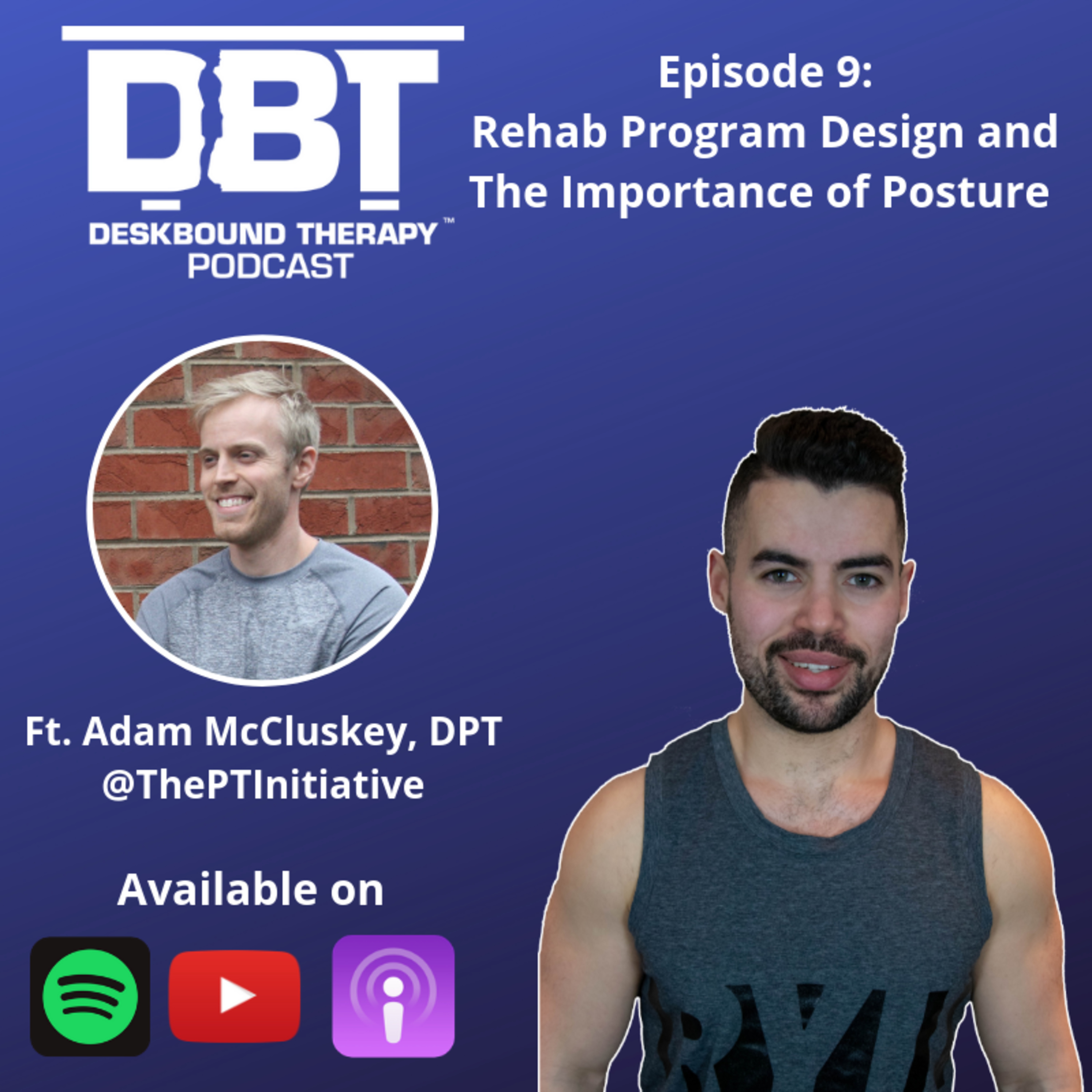 Episode 9 - Designing a Rehab Program and The Importance of Posture Ft. Adam McCluskey, DPT