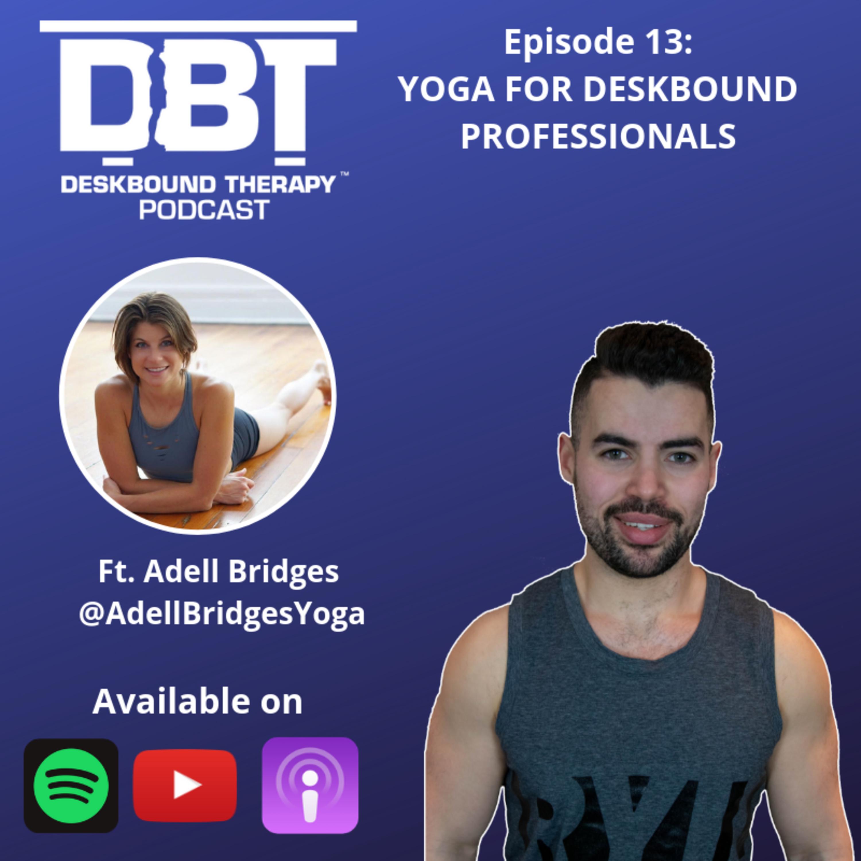 Episode 13: Yoga for Deskbound Professionals Ft. Adell Bridges