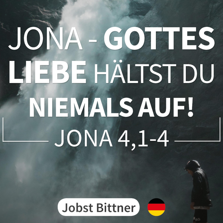 JOBST BITTNER – Jona - Gottes Liebe hältst du niemals auf! [Jona 4,1-4]