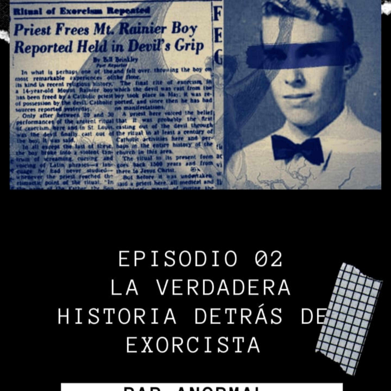 Episodio 02 La verdadera historia detrás del exorcista