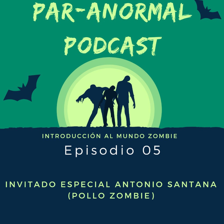 Episodio 05 Introducción al mundo zombie invitado Antonio Santana (Pollo Zombie)