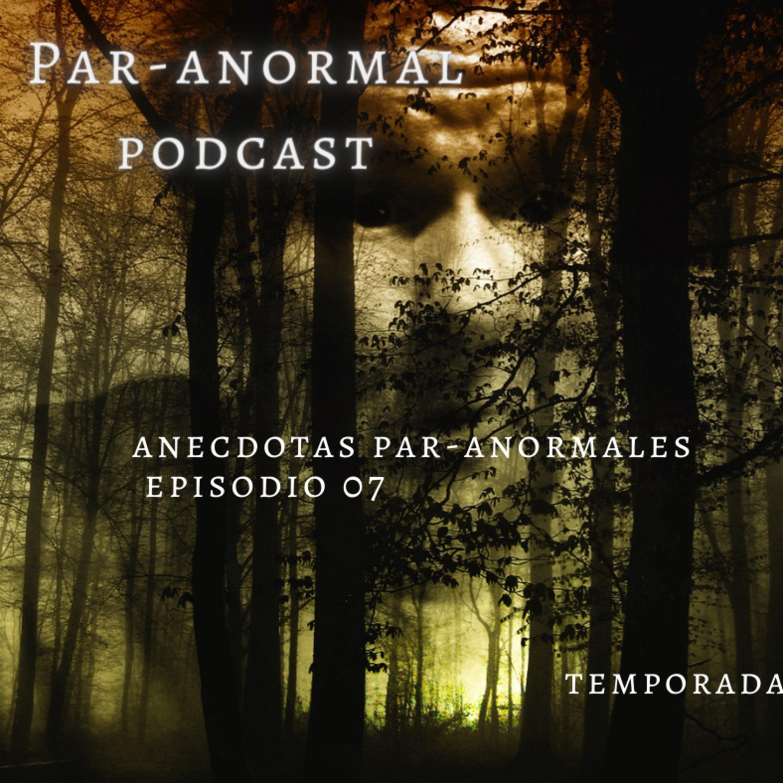 Episodio 07 Anécdotas Par-anormales