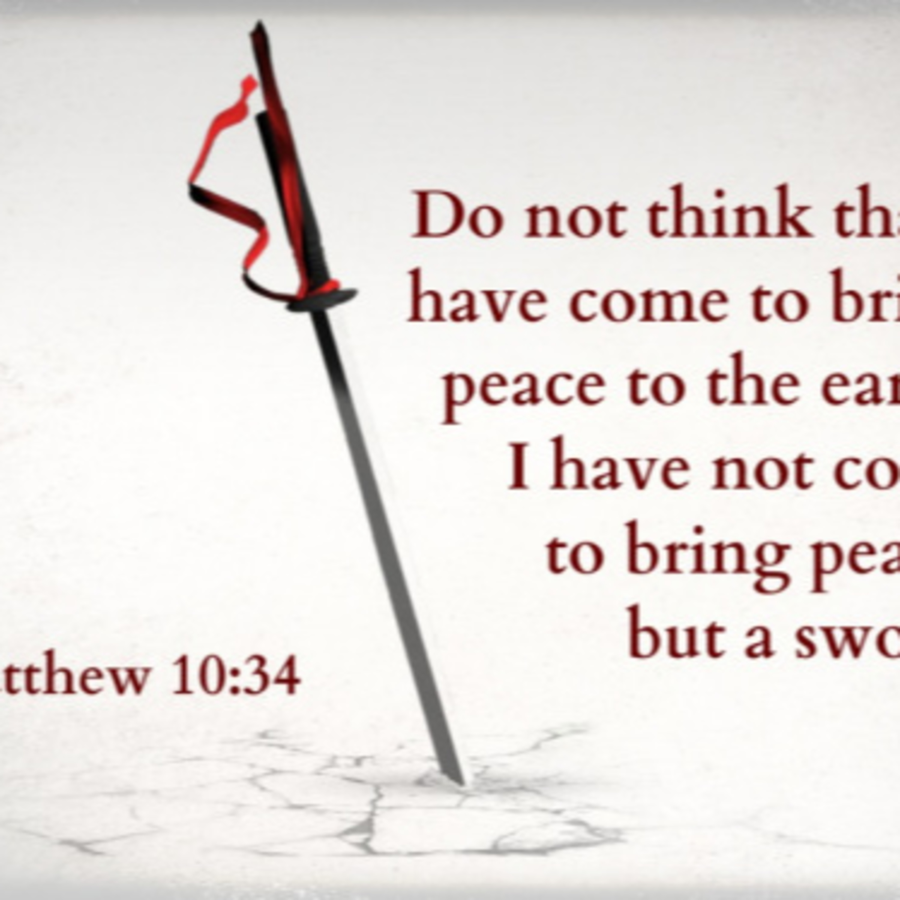"""Not Peace, but a Sword"" Matthew 10:34-42 - (August 18, 2019 - 10th Sunday in Pentecost)"
