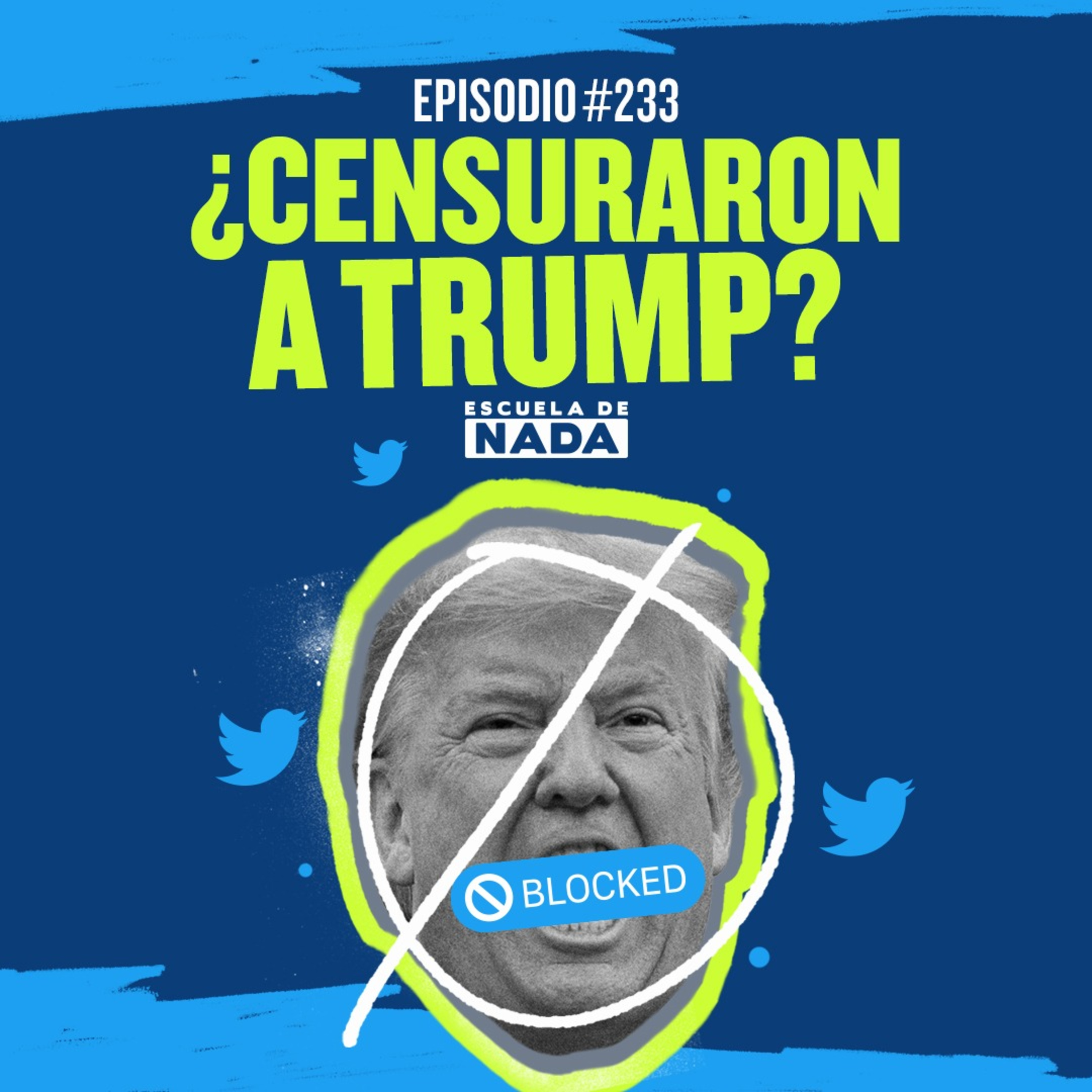 EP #233 - ¿Censuraron a Trump?
